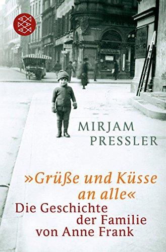 Preisvergleich Produktbild »Grüße und Küsse an alle«: Die Geschichte der Familie von Anne Frank