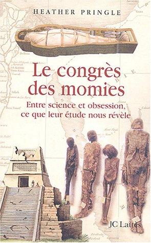 Le congrès des momies : Entre science et obsession, ce que leur étude nous révèle