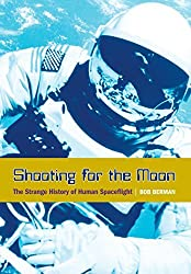 Shooting for the Moon: The Strange History of Human Spaceflight by Bob Berman (2007-09-01)