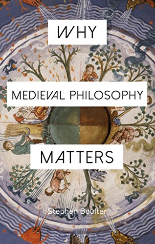 Why Medieval Philosophy Matters (Why Philosophy Matters)