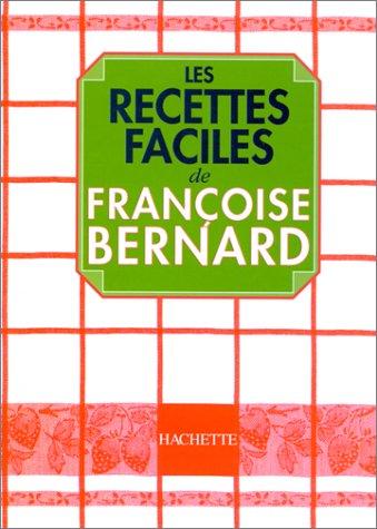 Les Recettes faciles de Françoise Bernard par Françoise Bernard