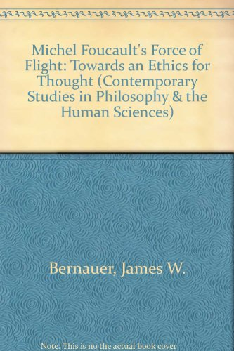 Michel Foucault's Force of Flight: Towards an Ethics for Thought (Contemporary Studies in Philosophy & the Human Sciences)