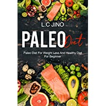 Paleo Diet : Paleo Diet For Weight Loss and Healthy Diet For Beginner (paleo diet, weight loss, healthy, diet & weight loss, paleo for beginner)