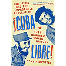 Cuba Libre!: Che, Fidel, and the Improbable Revolution That Changed World History