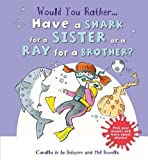WOULD YOU RATHER - HAVE A SHARK FOR A SISTER
