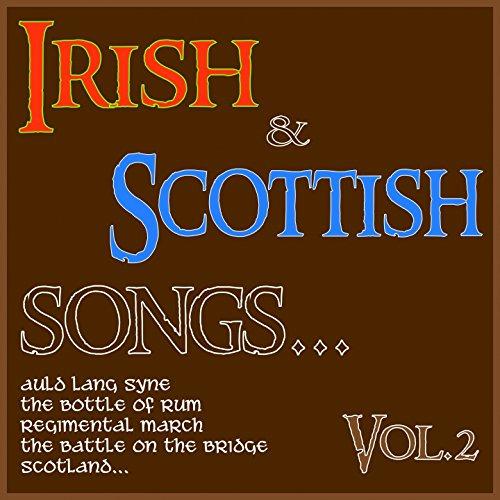 Irish & Scottish Songs, Vol. 2 (Auld Lang Syne, the Bottle of Rum, Regimental March, the Battle On the Bridge, Scotland...)