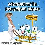 Adventures in Pre-School Dance: Imaginative Sequences, Vol. 3