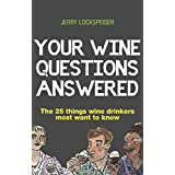 Your Wine Questions Answered: The 25 Things Wine Drinkers Most Want to Know (English Edition)