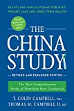 The China Study: Revised and Expanded Edition: The Most Comprehensive Study of Nutrition Ever Conducted and the Startling Implications for Diet, Weight Loss, and Long-Term Health - T. Colin Campbell