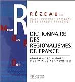 Dictionnaires des régionalismes de France - Géographie et histoire d'un patrimoine linguistique