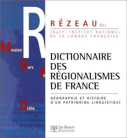 Dictionnaires des régionalismes de France : Géographie et histoire d'un patrimoine linguistique