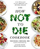 The How Not To Die Cookbook: Over 100 Recipes to Help Prevent