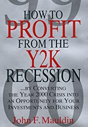 How to Profit from the Y2K Recession: By Converting the Year 2000 Crisis into an Opportunity for Your Investments and Business