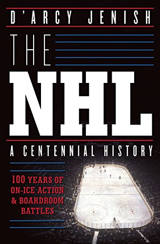 The NHL: 100 Years of On-Ice Action and Boardroom Battles por D'Arcy Jenish