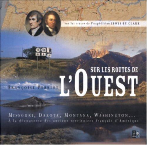 Sur les routes de l'Ouest : Sur les traces de l'expédition Lewis et Clark par Françoise Perriot