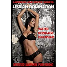 Lesbian Domination: Water Bondage Discipline (Lesbian Sex Books Book 6)