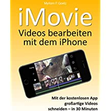 iMovie - Videos bearbeiten mit dem iPhone: In 30 Minuten großartige Videos schneiden