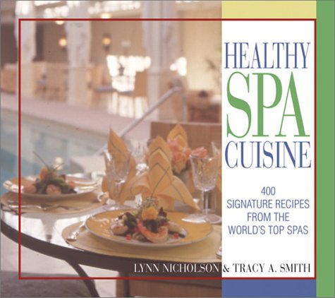 Healthy Spa Cuisine 400 Signature Recipes From The World S Top Spas