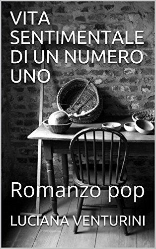 VITA SENTIMENTALE DI UN NUMERO UNO: Romanzo pop