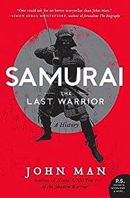 Samurai: The Last Warrior: A History