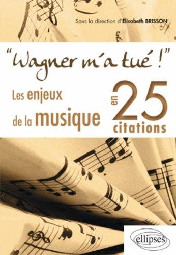 Wagner m'a tué ! Introduction à la Musique en 25 Citations