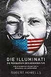 Die Illuminati: Die Revolution der Gegenkultur: Von Geheimgesellschaften zu Wikileaks und Anonymous -