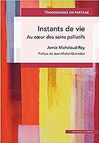 Instants de vie : Au coeur des soins palliatifs par Annie Micheloud-Rey