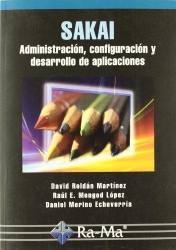 Sakai. Administración, configuración y desarrollo de aplicaciones por David . . . [et al. ] Roldán Martínez