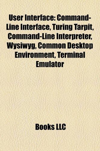 User Interface: Command-Line Interface, Turing Tarpit, Command-Line Interpreter, WYSIWYG, Common Desktop Environment, Terminal Emulator