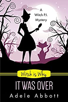 Witch is Why It Was Over (A Witch P.I. Mystery Book 24) (English Edition) von [Abbott, Adele]