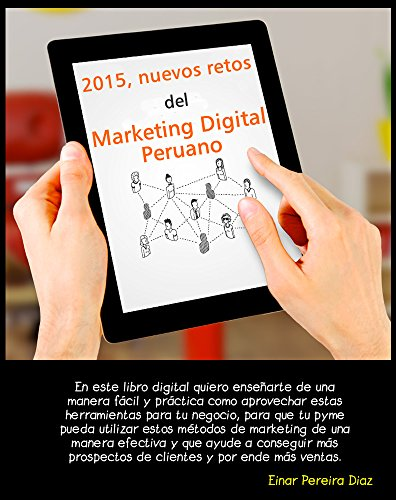 2015, Nuevos Retos del Marketing Digital Peruano: Nuevas formas de hacer marketing digital en el Perú y el mundo. por Einar Pereira