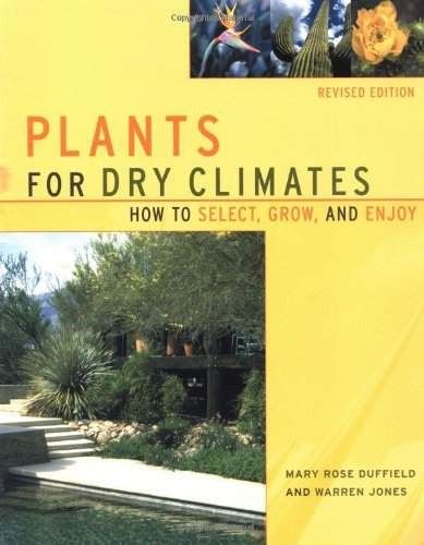 Plants For Dry Climates: How To Select, Grow, And Enjoy, Revised Edition by Mary Rose Duffield (2001-09-26)