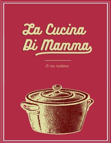cd72ca6907 La Cucina Di Mamma: Il mio ricettario - ricettario personale con indice,  formato grande