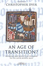 An Age of Transition?: Economy and Society in England in the Later Middle Ages (Ford Lectures)