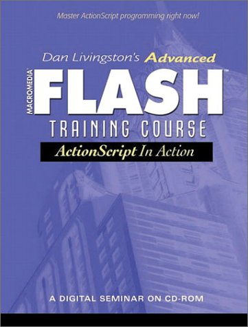 Advanced Flash Training Course, 2 CD-ROMsActionScript in Action. A Digital Seminar on CD-ROM. For Windows 95, 98, NT4x, 2000, XP or Macintosh OS 8 or above Advanced Technology Video