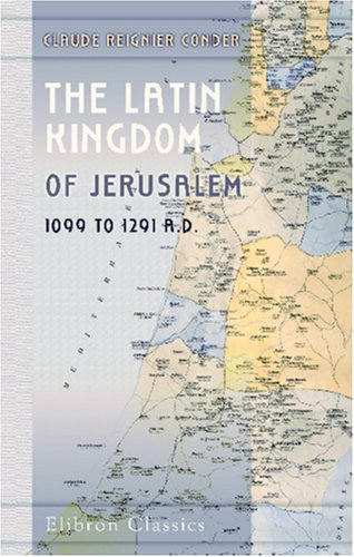 The Latin Kingdom of Jerusalem. 1099 to 1291 A.D
