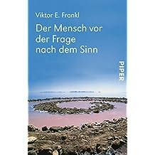 Der Mensch vor der Frage nach dem Sinn: Eine Auswahl aus dem Gesamtwerk (German Edition)