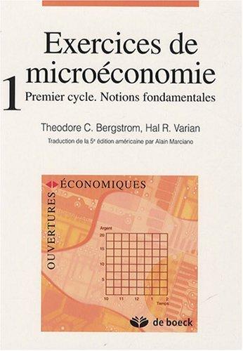 Exercices de microéconomie : Tome 1, Premier cycle, Notions fondamentales de Theodore C. Bergstrom (3 août 2007) Broché