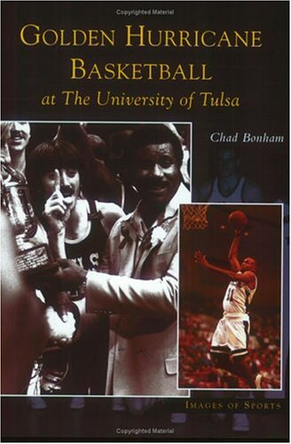 Golden Hurricane Basketball at the University of Tulsa (Images of Sports)
