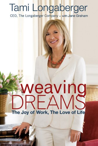 Weaving Dreams: The Joy of Work, The Love of Life (English Edition) Longaberger Basket
