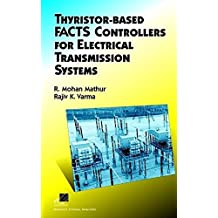 Thyristor-Based Facts Controllers for Electrical Transmission Systems (IEEE Press Series on Power Engineering)