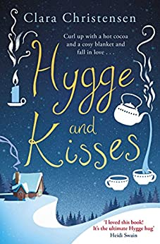 Hygge and Kisses: The first warm, cosy and romantic hygge novel! by [Christensen, Clara]