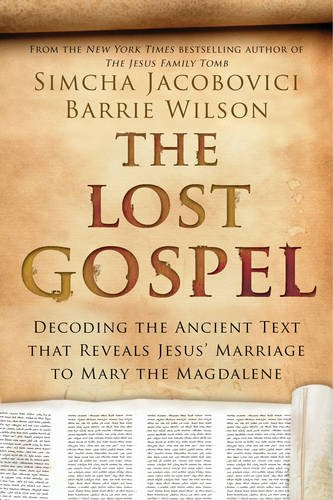 The Lost Gospel: Decoding the Ancient Text That Reveals Jesus' Marriage to Mary the Magdalene por Simcha Jacobovici