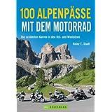 Motorrad-Touren über die Alpen - 100 Routen in Deutschland, Italien, Schweiz und Frankreich mit Arlberg, Sudelfeld,Tatzelwurm, Katzberg, Loiblpass, Arlberg, ... Tauern u.v.m. inklusive Karten und Tipps