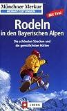 Rodeln in den Bayerischen Alpen: mit Tirol. Die schönsten Strecken und die gemütlichsten Hütten