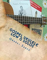 Gospel Ukulele low G Solos: For C tuning with low G by Ondrej Sarek (2012-07-15)