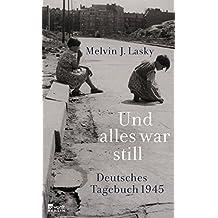 Und alles war still: Deutsches Tagebuch 1945