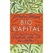 Biokapital: Die Versöhnung von Ökonomie, Natur und Menschlichkeit