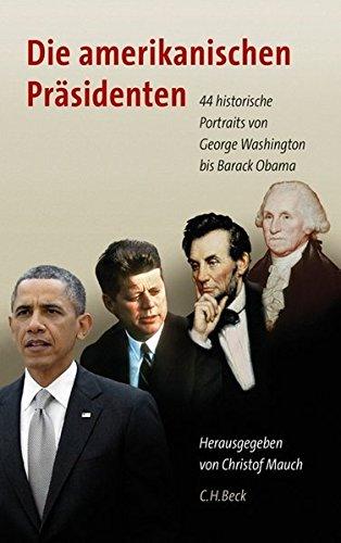 Die amerikanischen Präsidenten: 44 historische Portraits von George Washington bis Barack Obama (Präsidenten Der Vereinigten Staaten)
