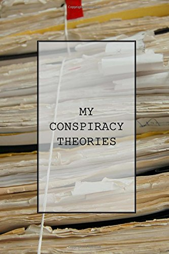 Notebook: My Conspiracy Theories: A Novelty Notebook by Honest After Forty